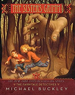 The Fairy-Tale Detectives (Sisters Grimm #1): The Fairy Tale Detectives (The Sisters Grimm) by [Buckley, Michael]