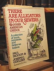There are alligators in our sewers, and other American credos