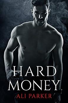 Hard Money: (A Grity Bad Boy Romance) (Bad Money Series Book 3) by [Parker, Ali]