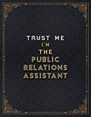 Public Relations Assistant Lined Notebook - Trust Me I'm The Public Relations Assistant Job Title Working