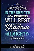 Whoever Dwells in the Shelter of the Most High Will Rest in the Shadow of the Almighty Psalm 91:1 - Notebook: Blank Line Notebook With Bible Verse Cover Design - Great To Use As A Diary, Gratitude & Prayer Journal And More!