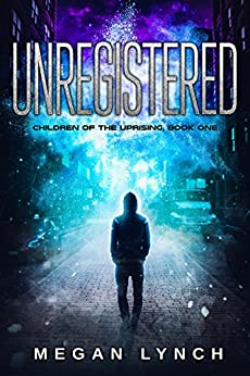 Unregistered (Children of the Uprising Book 1) by [Lynch, Megan]
