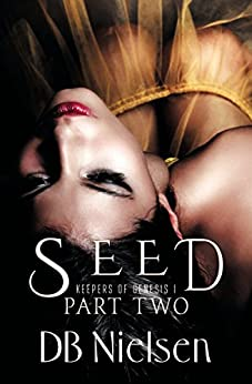 [Nielsen, DB]のSEED: Part Two (Keepers of Genesis Series Book 2) (English Edition)