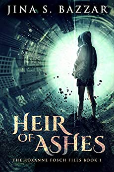 Heir of Ashes (The Roxanne Fosch Files Book 1) by [Bazzar, Jina S.]