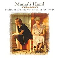 Mama's Hand-Bluegrass & Mountain Songs About Mothe