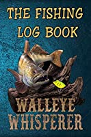 The Fishing Log Book: The Essential Notebook For The Serious Fisherman To Record Fishing Trip Experiences