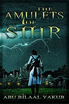 The Amulets of Sihr by [Yakub, Abu Bilaal]