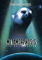 METAMORPHOSIS-ALIEN FACTOR