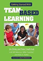 Getting Started With Team-Based Learning by Jim Sibley Pete Ostafichuk(2014-08-01)