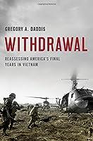 Withdrawal: Reassessing America's Final Years in Vietnam