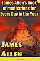 James Allen's Book of Meditations for Every Day in the Year (Life Classics)