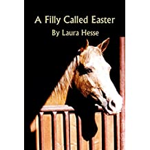 A Filly Called Easter - Family Easter adventure novel for horse lovers (Christian, Easter, YA) (The Holiday Series Book 3)