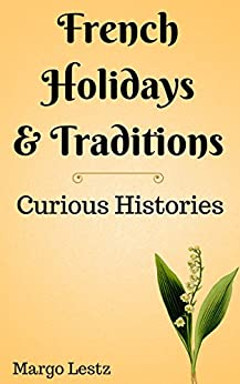 French Holidays & Traditions (Curious Histories Book 1) by [Lestz, Margo]