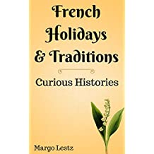 French Holidays & Traditions (Curious Histories Book 1)