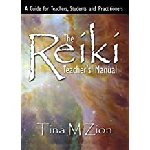 The Reiki Teacher's Manual: A Guide for Teachers, Students, and Practitioners (The Reiki Healing Series Book 1)