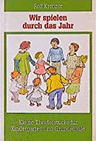 Wir spielen durch das Jahr: Kleine Theaterstuecke fuer Kindergarten und Grundschule