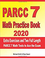 PARCC 7 Math Practice Book 2020: Extra Exercises and Two Full Length PARCC Math Tests to Ace the Exam