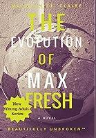 The Evolution of Max Fresh (Beautifully Unbroken)