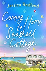 Coming Home To Seashell Cottage: An unforgettable, emotional novel of family and friendship for 2020 (Welcome