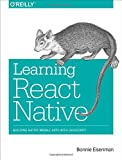Learning React Native: Building Native Mobile Applications with Javascript
