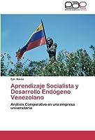 Aprendizaje Socialista y Desarrollo Endógeno Venezolano: Análisis Comparativo en una empresa universitaria