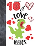 10 &Love Bites: Green T-Rex Dinosaur Valentines Day Gift For Boys And Girls Age 10 Years Old - A Writing Journal To Doodle And Write In - Blank Lined Journaling Diary For Kids