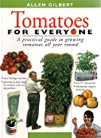 Tomatoes for Everyone: A Practical Guide to Growing Tomatoes All Year Round