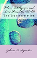 When Intelligence and Love Ruled the World: The Transformation