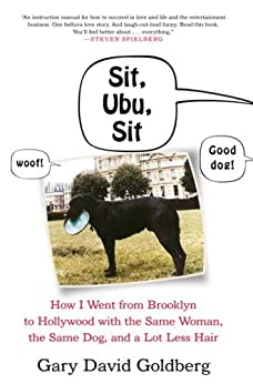 [Goldberg, Gary David]のSit, Ubu, Sit: How I went from Brooklyn to Hollywood with the same woman, the same dog, and a lot less hair