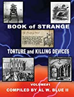 Torture and Killing Devices (Strange Torture and Killing Devices)