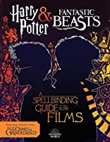 Harry Potter & Fantastic Beasts: A Spellbinding Guide to the Films of the Wizarding World (Fantastic Beasts: the Crimes of Grindelwald)