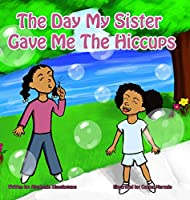 The Day My Sister Gave Me The Hiccups
