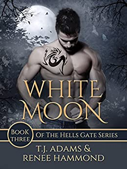 White Moon: Book Three of the Hells Gate series by [Adams, T.J., Hammond, Renee]