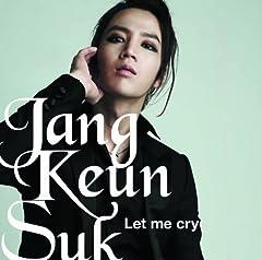 チャン・グンソク「Let me cry」のジャケット画像
