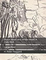 Black Heart and White Heart A Zulu Idyll: Large Print
