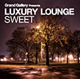 Grand Gallery presentsLUXURY LOUNGE SWEET