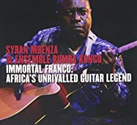 Immortal Franco: Africa's Unrivaled Guitar Legend by Syran Mbenza & Ensemble Rumba Kongo (2009-07-28)