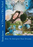 I Dreamt I Was Naked: How to Interpret Your Dreams