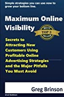 Maximum Online Visibility: Secrets to Attracting New Customers Using Profitable Online Advertising Strategies and the Major Pitfalls You Must Avoid [並行輸入品]