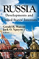 Russia: Developments and United States' Interests (Russian Political, Economic, and Security Issues: Russia in Transition)