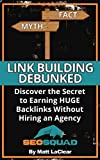 Link Building Debunked: Discover the Secret to Earning Huge Backlinks Without Hiring an SEO Agency (English Edition)