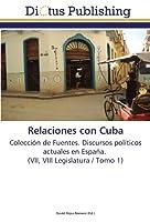 Relaciones con Cuba: Colección de Fuentes. Discursos políticos actuales en España. (VII, VIII Legislatura / Tomo 1)