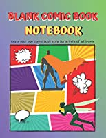 """Blank Comic Book Notebook: V.4 Comic Book Drawing : Create and draw your own comic book strip unique and variety of templates for artists of all levels  - A large size 8.5"""" x 11"""""""