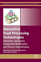 Innovative Food Processing Technologies: Extraction, Separation, Component Modification and Process Intensification (Woodhead Publishing Series in Food Science, Technology and Nutrition)