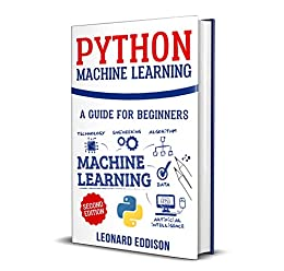 Python Machine Learning: A Guide For Beginners (2nd Edition) by [Eddison, Leonard]