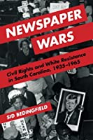 Newspaper Wars: Civil Rights and White Resistance in South Carolina, 1935-1965 (History of Communication)