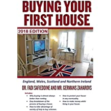Buying Your First House - UK 2018 Edition: England, Scotland, Wales, and Northern Ireland - Includes 2018 tax (English Edition)