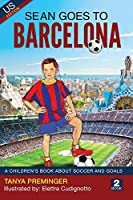 Sean Goes to Barcelona: A Children's Book about Soccer and Goals (Sean Wants to Be Messi)