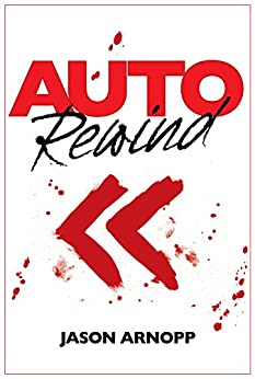 Auto Rewind: a killer novelette by [Arnopp, Jason]