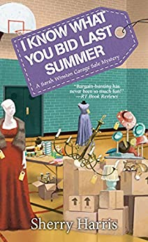 I Know What You Bid Last Summer (A Sarah W. Garage Sale Mystery Book 5) by [Harris, Sherry]